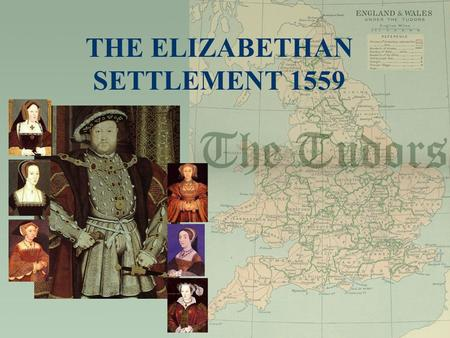 THE ELIZABETHAN SETTLEMENT 1559
