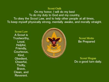 Scout Oath On my honor, I will do my best To do my duty to God and my country, To obey the Scout Law, and to help other people at all times, To keep myself.