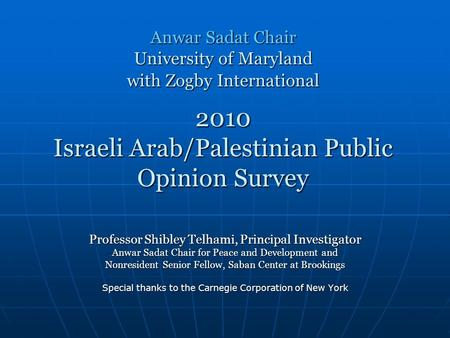 Anwar Sadat Chair University of Maryland with Zogby International 2010 Israeli Arab/Palestinian Public Opinion Survey Anwar Sadat Chair University of Maryland.