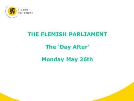 THE FLEMISH PARLIAMENT The 'Day After' Monday May 26th 1.