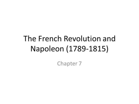 The French Revolution and Napoleon (1789-1815) Chapter 7.