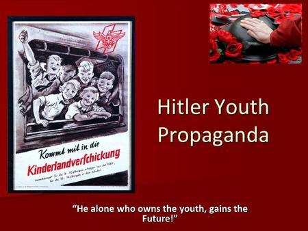 "Hitler Youth Propaganda ""He alone who owns the youth, gains the Future!"""