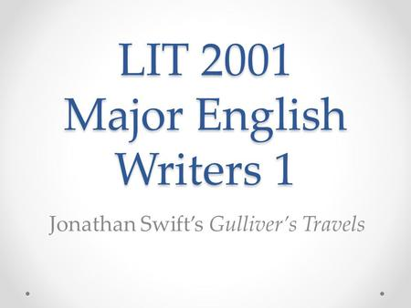 LIT 2001 Major English Writers 1 Jonathan Swift's Gulliver's Travels.