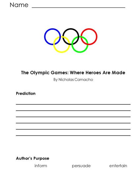 Name ______________________________ The Olympic Games: Where Heroes Are Made By Nicholas Camacho Prediction ____________________________________________.