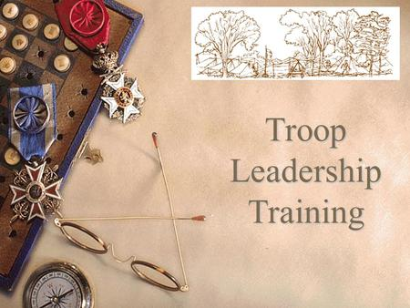 "Troop Leadership Training. ""Training boy leaders to run their troop is the Scoutmaster's most important job."" ""Train Scouts to do a job, then let them."