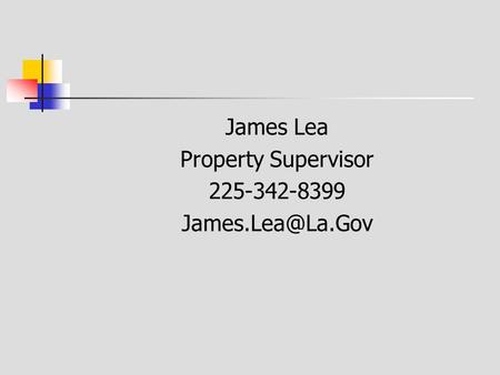 James Lea Property Supervisor 225-342-8399