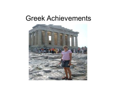 Greek Achievements. I. The Arts The arts included sculpture, painting, architecture, and writings.