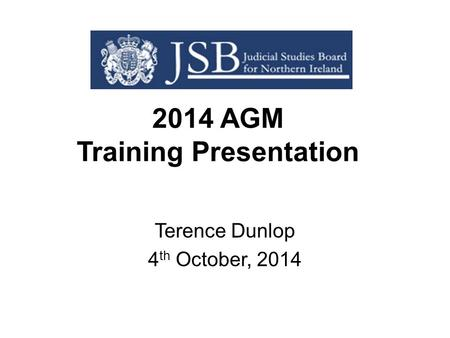 2014 AGM Training Presentation Terence Dunlop 4 th October, 2014.