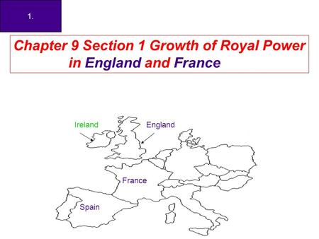1. Chapter 9 Section 1 Growth of Royal Power in England and France England France Spain Ireland.