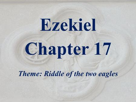 Ezekiel Chapter 17 Theme: Riddle of the two eagles.