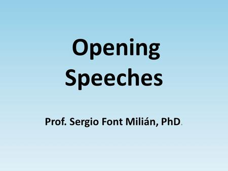 Opening Speeches Prof. Sergio Font Milián, PhD.. Today's contents The Olympic Oath Olympic Games Opening Speeches.
