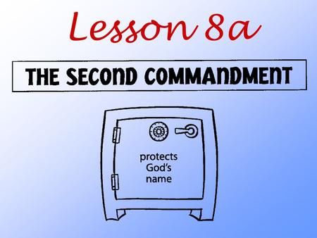 Lesson 8a. Why does God tell us not to misuse his name?