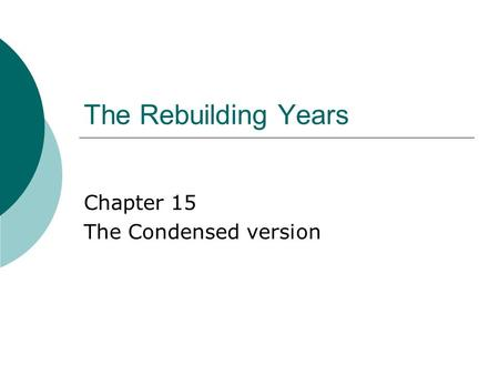 The Rebuilding Years Chapter 15 The Condensed version.