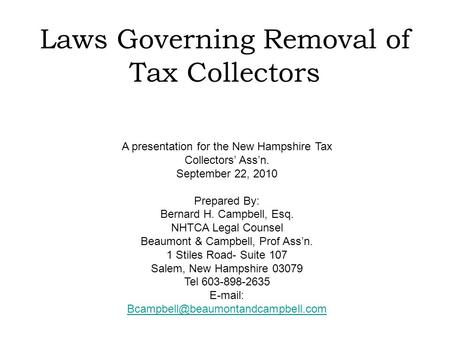Laws Governing Removal of Tax Collectors A presentation for the New Hampshire Tax Collectors' Ass'n. September 22, 2010 Prepared By: Bernard H. Campbell,