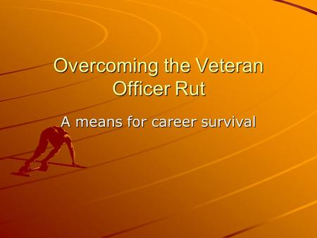 Overcoming the Veteran Officer Rut