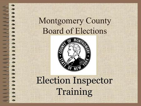 Montgomery County Board of Elections Election Inspector Training.
