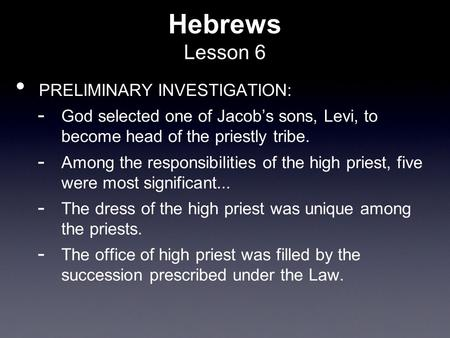 Hebrews Lesson 6 PRELIMINARY INVESTIGATION:  God selected one of Jacob's sons, Levi, to become head of the priestly tribe.  Among the responsibilities.