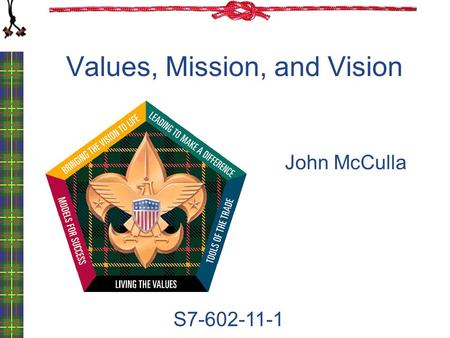 Values, Mission, and Vision S7-602-11-1 John McCulla.