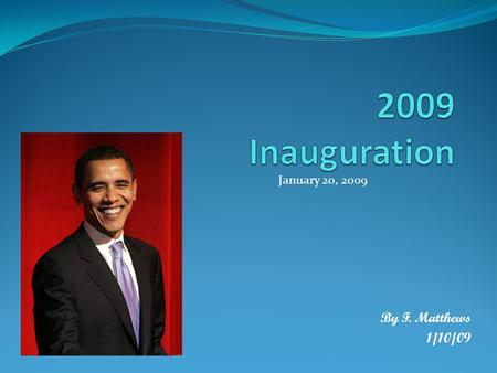 By F. Matthews 1/10/09 January 20, 2009. Inauguration Formal induction into office. The presidential inauguration of Barack Obama will be on January 20,