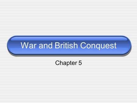 War and British Conquest