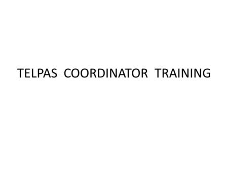 TELPAS COORDINATOR TRAINING