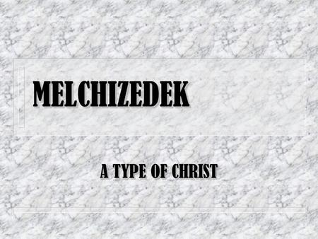 MELCHIZEDEK A TYPE OF CHRIST.