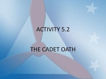 ACTIVITY 5.2 THE CADET OATH.