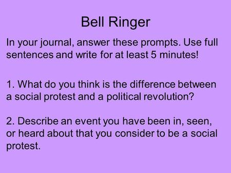 Bell Ringer In your journal, answer these prompts. Use full sentences and write for at least 5 minutes! 1. What do you think is the difference between.