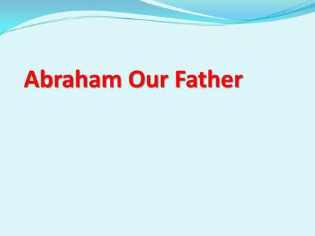 Abraham Our Father.