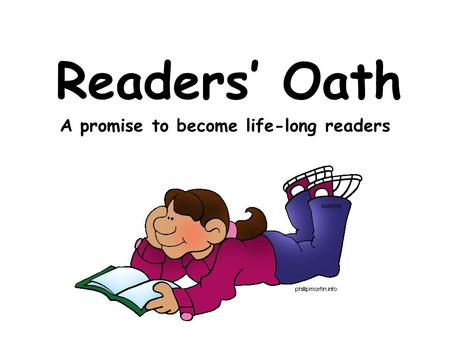 Readers' Oath A promise to become life-long readers.