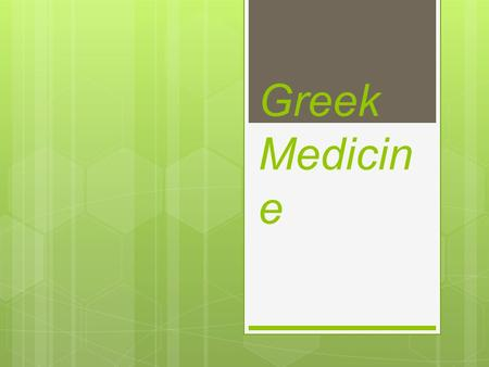 Greek Medicin e. An Overview Historical Perspective  A History of Medicine:  _medicine.htm