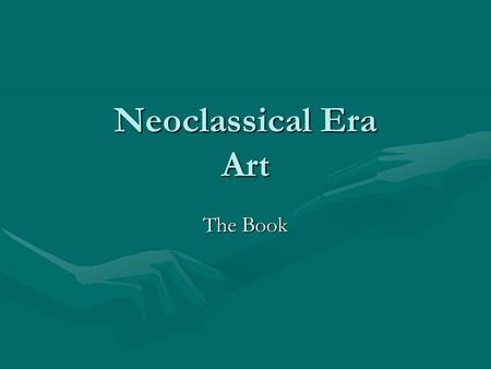 Neoclassical Era Art The Book. Neoclassical Era Art Moved away from excesses of Baroque Era and focused again on Greek and Roman ideals.Moved away from.