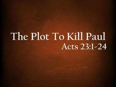 The Plot To Kill Paul Acts 23:1-24.