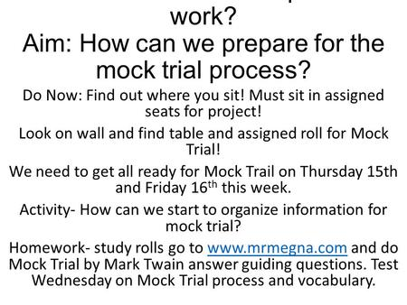 EQ: How does the trial process work? Aim: How can we prepare for the mock trial process? Do Now: Find out where you sit! Must sit in assigned seats for.