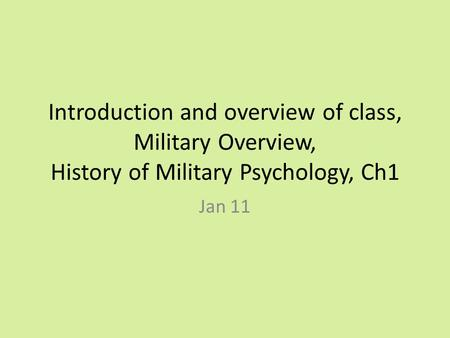 Introduction and overview of class, Military Overview, History of Military Psychology, Ch1 Jan 11.