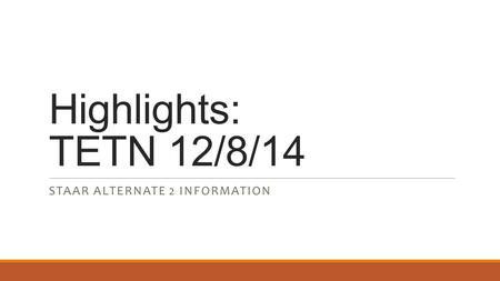 Highlights: TETN 12/8/14 STAAR ALTERNATE 2 INFORMATION.