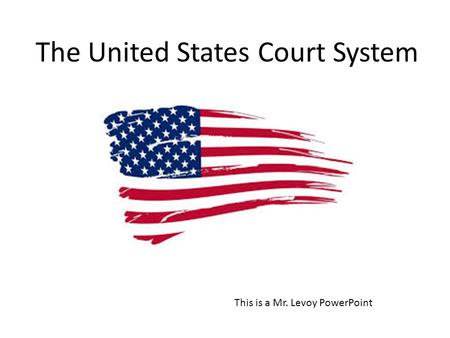 This is a Mr. Levoy PowerPoint The United States Court System.