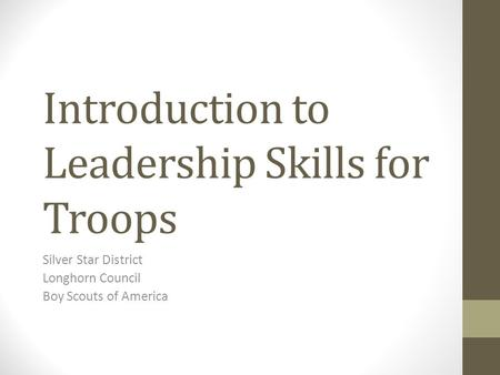 Introduction to Leadership Skills for Troops Silver Star District Longhorn Council Boy Scouts of America.