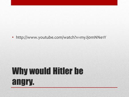 Why would Hitler be angry.