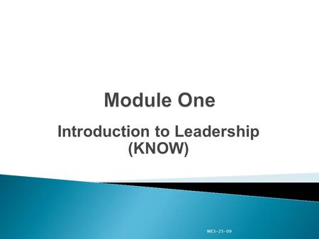 "Introduction to Leadership (KNOW) WE3-25-09. ""KNOW"" will provide the information that you need to successfully fill your leadership position. The Know."