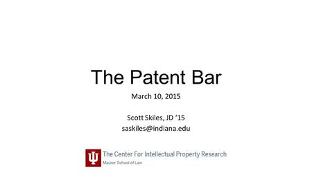 The Patent Bar March 10, 2015 Scott Skiles, JD '15