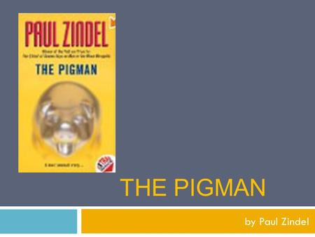 THE PIGMAN by Paul Zindel. The novel is a fiction memorial epic about two high school students, John and Lorraine, meet an old man, Mr. Pignati, and.