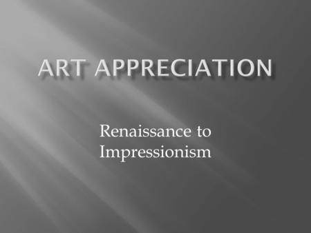 Renaissance to Impressionism.  Renaissance → Mannerism→ 16 th Century Printmaking and Painting→ Baroque→ Rococo→ American Painting→ Neoclassicism→ Romanticism→