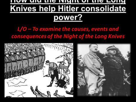 How did the Night of the Long Knives help Hitler consolidate power?