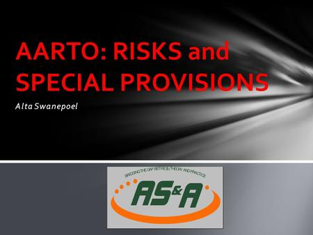 Alta Swanepoel AARTO: RISKS and SPECIAL PROVISIONS B R I D G I N G T H E G A P B E T W EE N T H E O R Y A N D P R A C T I C E.