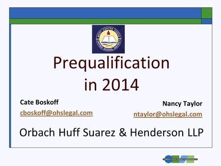 Prequalification in 2014 Nancy Taylor Cate Boskoff Orbach Huff Suarez & Henderson LLP.