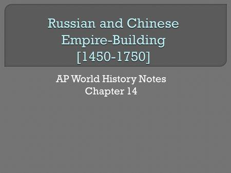 AP World History Notes Chapter 14.  Russian state centered on the city of Moscow  Conquered a number of neighboring Russian-speaking cities  Continued.