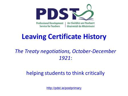 Leaving Certificate History The Treaty negotiations, October-December 1921: helping students to think critically