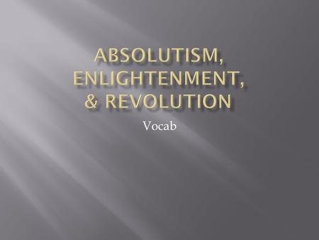 Absolutism, Enlightenment, & Revolution