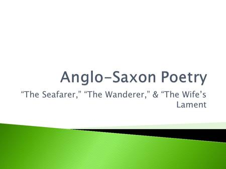 """The Seafarer,"" ""The Wanderer,"" & ""The Wife's Lament."